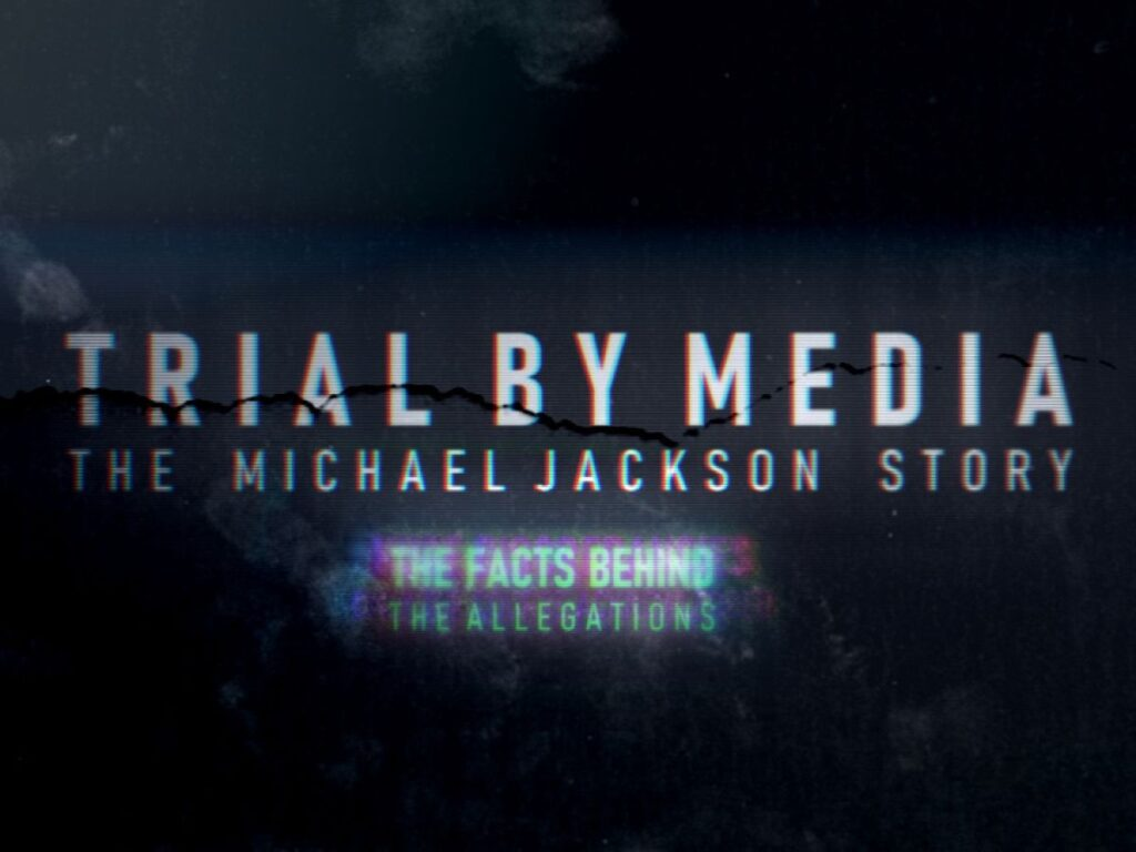 TRIAL-BY-MEDIA-THE-MICHAEL-JACKSON-STORY-1024x768.jpeg